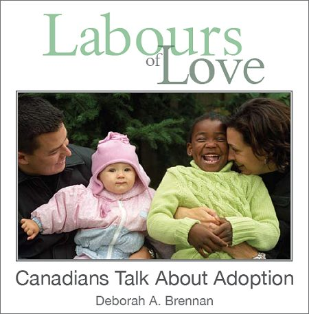 Labours of Love, Canadians Talk about Adoption by Deborah a. Brennan